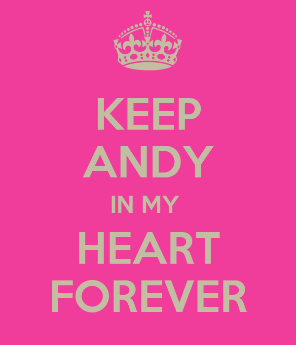 KEEP ANDY IN MY  HEART FOREVER