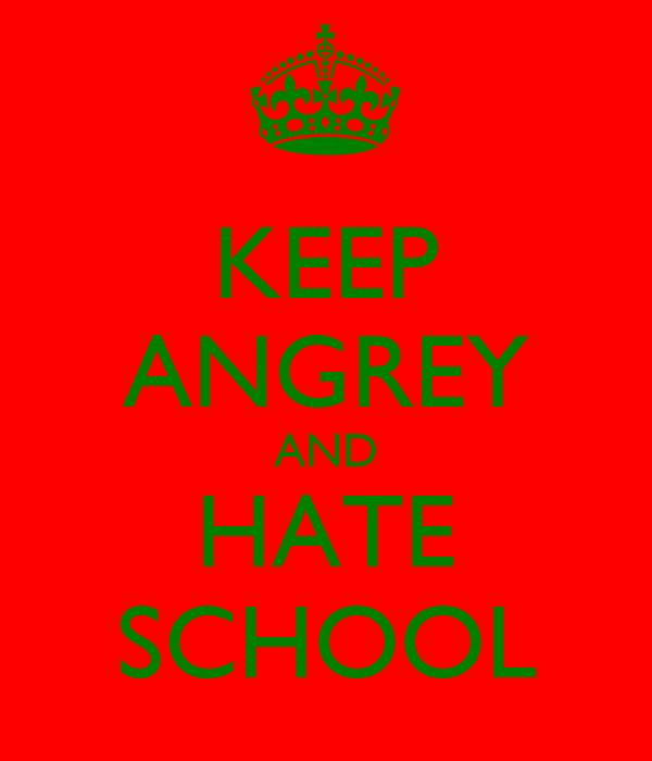 KEEP ANGREY AND HATE SCHOOL