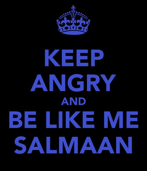 KEEP ANGRY AND BE LIKE ME SALMAAN