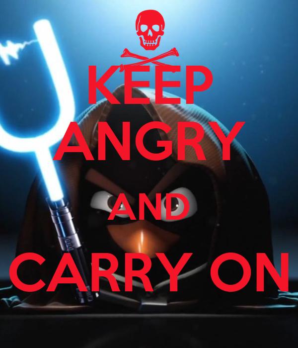KEEP ANGRY AND CARRY ON