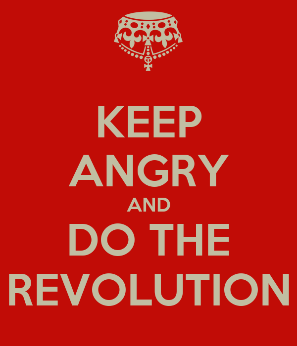 KEEP ANGRY AND DO THE REVOLUTION
