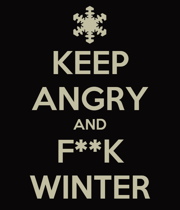 KEEP ANGRY AND F**K WINTER