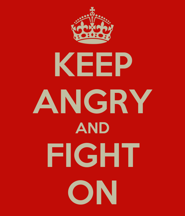 KEEP ANGRY AND FIGHT ON