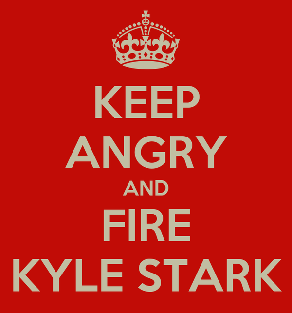 KEEP ANGRY AND FIRE KYLE STARK