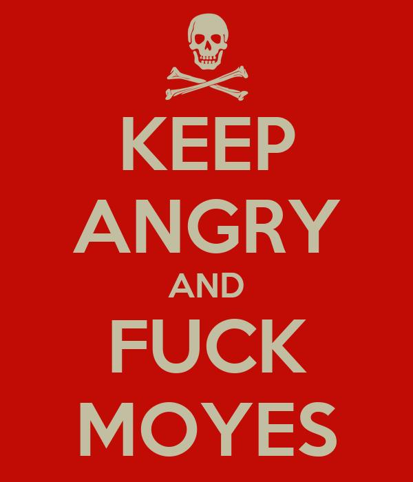 KEEP ANGRY AND FUCK MOYES