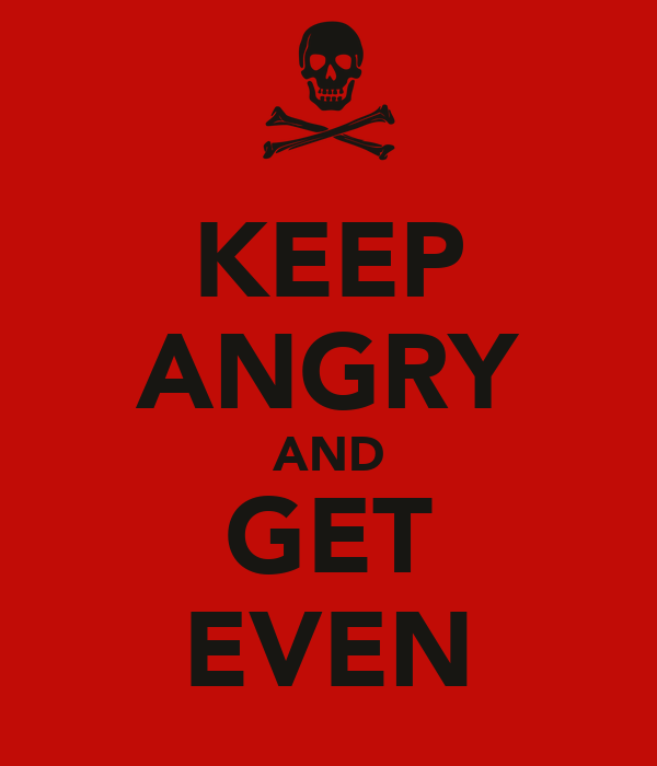 KEEP ANGRY AND GET EVEN