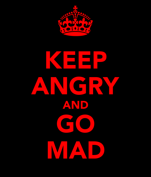 KEEP ANGRY AND GO MAD