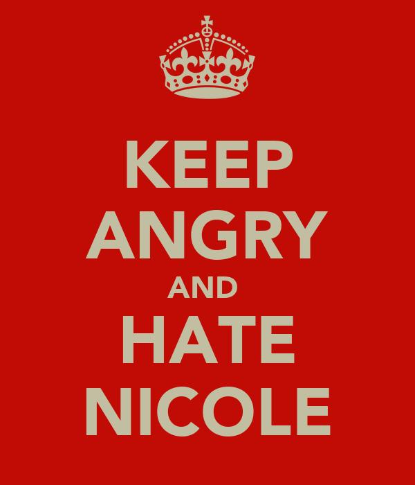 KEEP ANGRY AND  HATE NICOLE