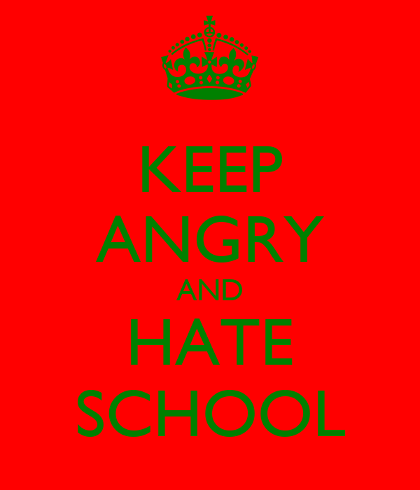 KEEP ANGRY AND HATE SCHOOL