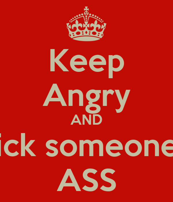 Keep Angry AND Kick someone's ASS