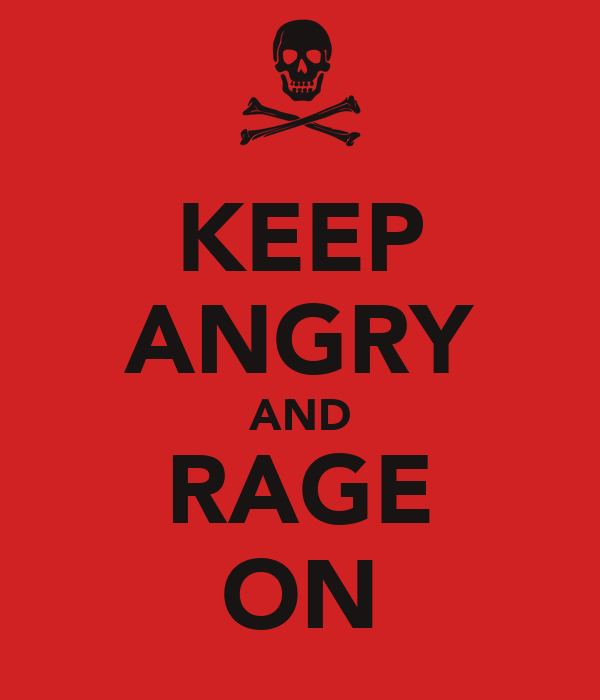 KEEP ANGRY AND RAGE ON