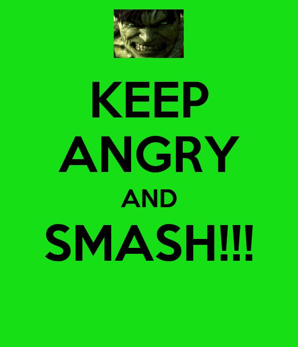 KEEP ANGRY AND SMASH!!!