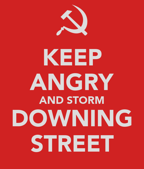 KEEP ANGRY AND STORM DOWNING STREET