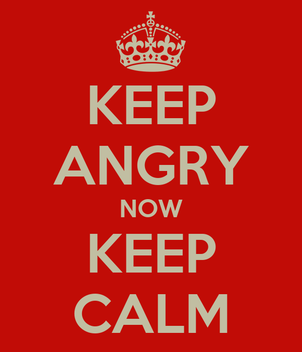 KEEP ANGRY NOW KEEP CALM