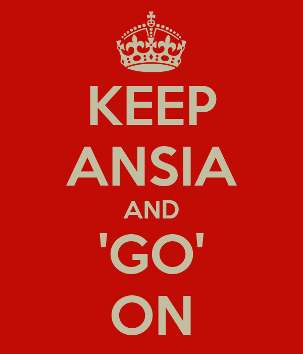 KEEP ANSIA AND 'GO' ON