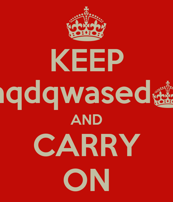 KEEP aqdqwased^ AND CARRY ON