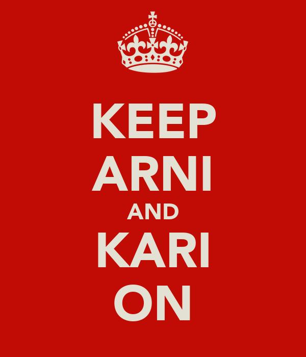 KEEP ARNI AND KARI ON