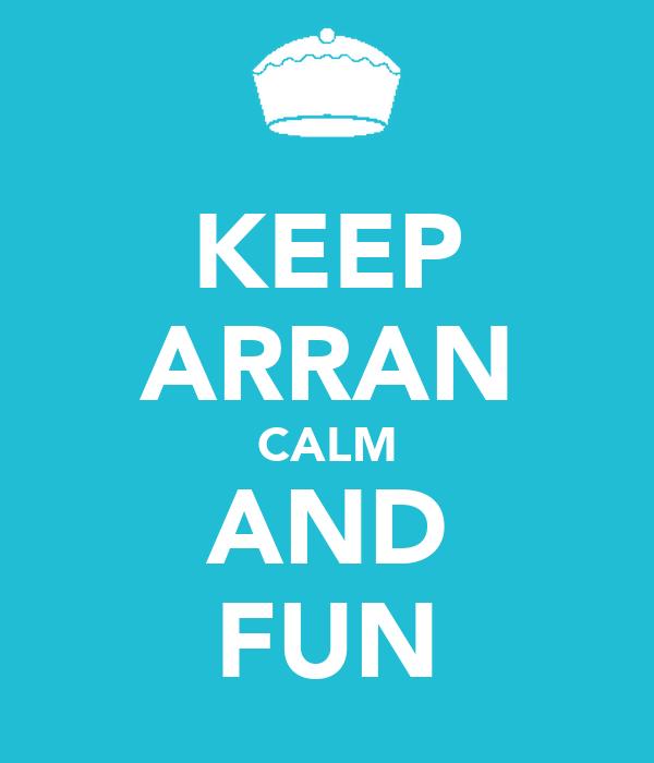KEEP ARRAN CALM AND FUN