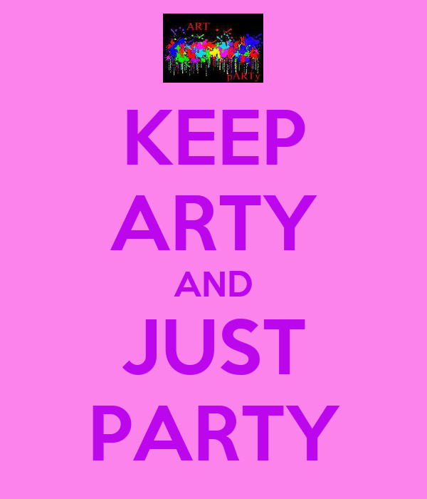 KEEP ARTY AND JUST PARTY