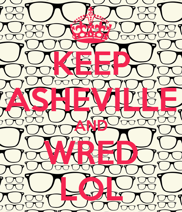 KEEP ASHEVILLE AND WRED LOL