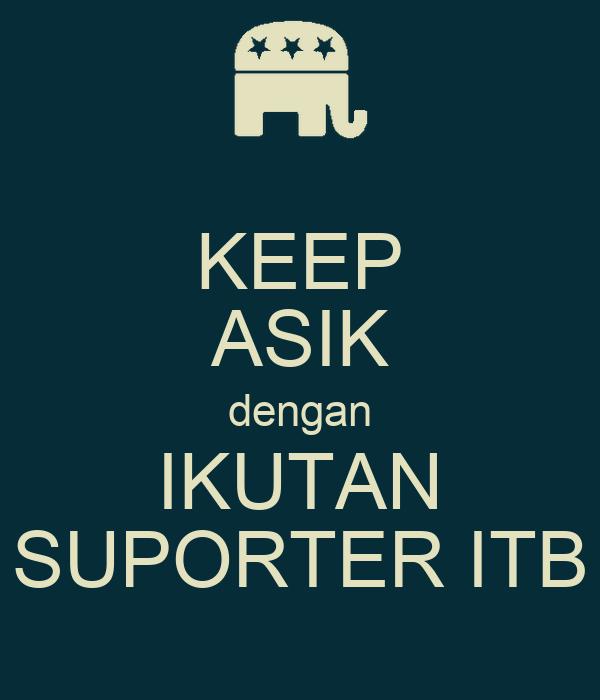 KEEP ASIK dengan IKUTAN SUPORTER ITB