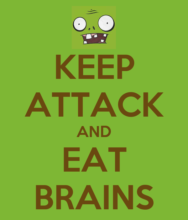 KEEP ATTACK AND EAT BRAINS