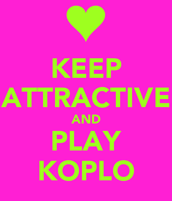 KEEP ATTRACTIVE AND PLAY KOPLO