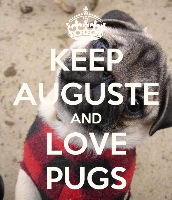 KEEP AUGUSTE AND LOVE PUGS