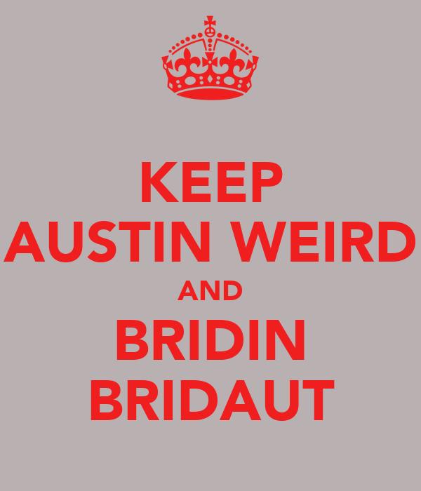 KEEP AUSTIN WEIRD AND BRIDIN BRIDAUT
