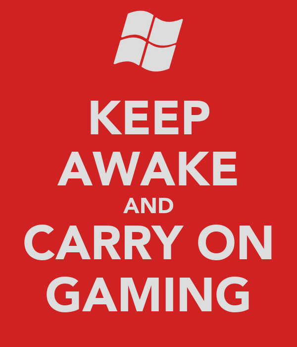 KEEP AWAKE AND CARRY ON GAMING
