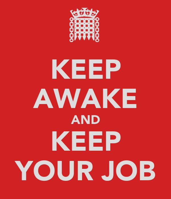 KEEP AWAKE AND KEEP YOUR JOB