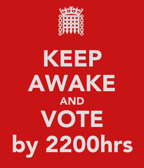KEEP AWAKE AND VOTE by 2200hrs