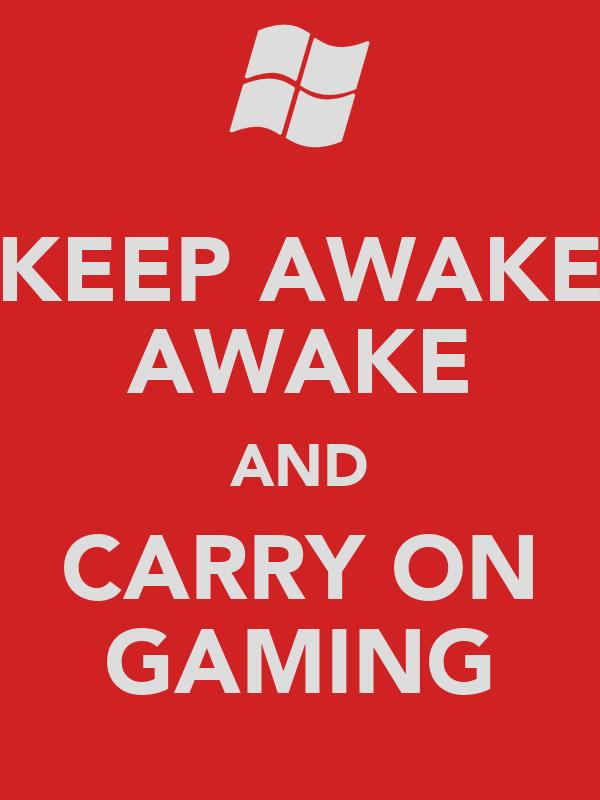 KEEP AWAKE AWAKE AND CARRY ON GAMING