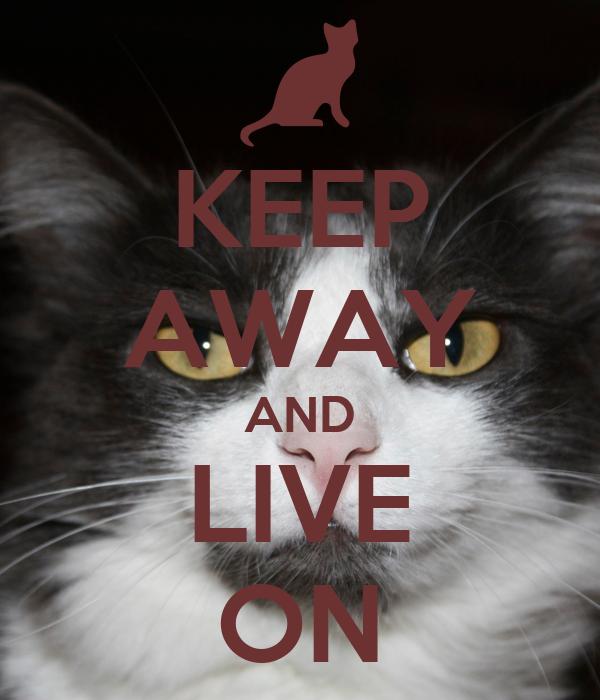 KEEP AWAY AND LIVE ON
