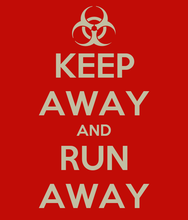 KEEP AWAY AND RUN AWAY