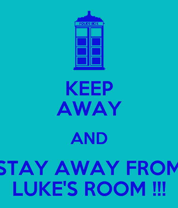 KEEP AWAY AND STAY AWAY FROM LUKE'S ROOM !!!