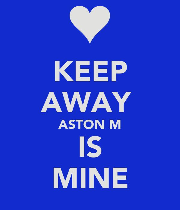 KEEP AWAY  ASTON M IS MINE