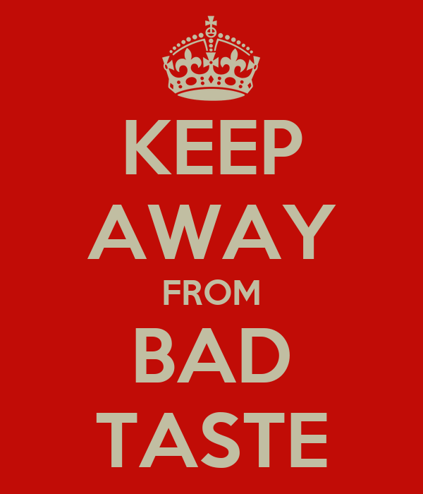 KEEP AWAY FROM BAD TASTE