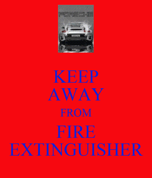 KEEP AWAY FROM FIRE EXTINGUISHER