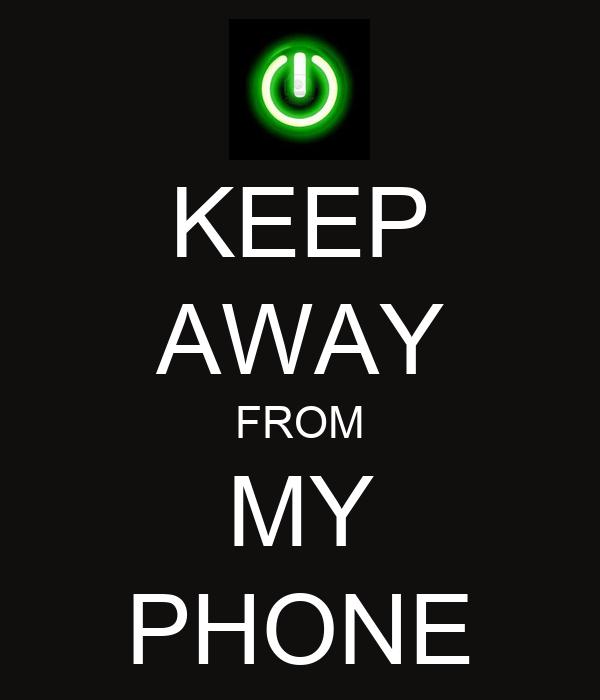 KEEP AWAY FROM MY PHONE