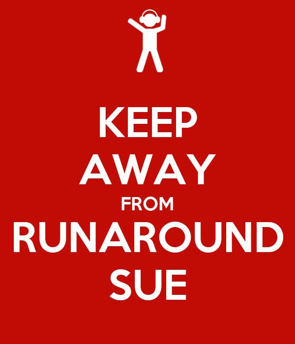 KEEP AWAY FROM RUNAROUND SUE