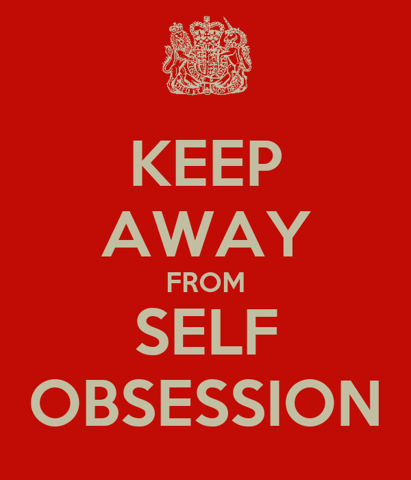 KEEP AWAY FROM SELF OBSESSION