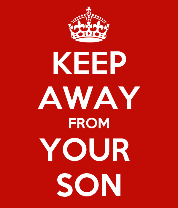 KEEP AWAY FROM YOUR  SON