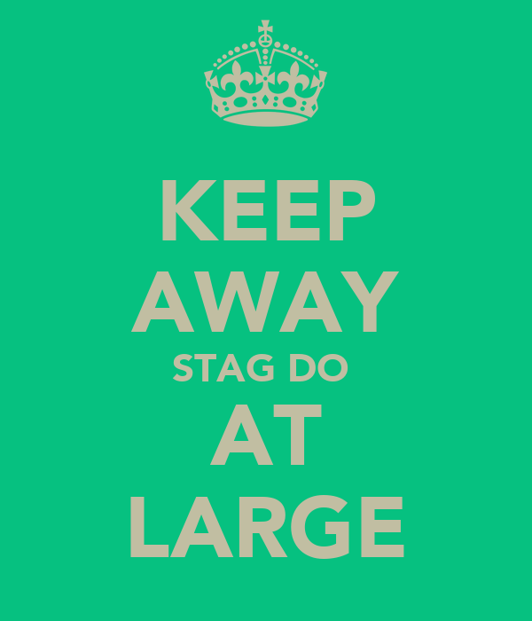 KEEP AWAY STAG DO  AT LARGE