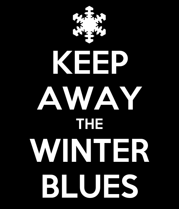 KEEP AWAY THE WINTER BLUES