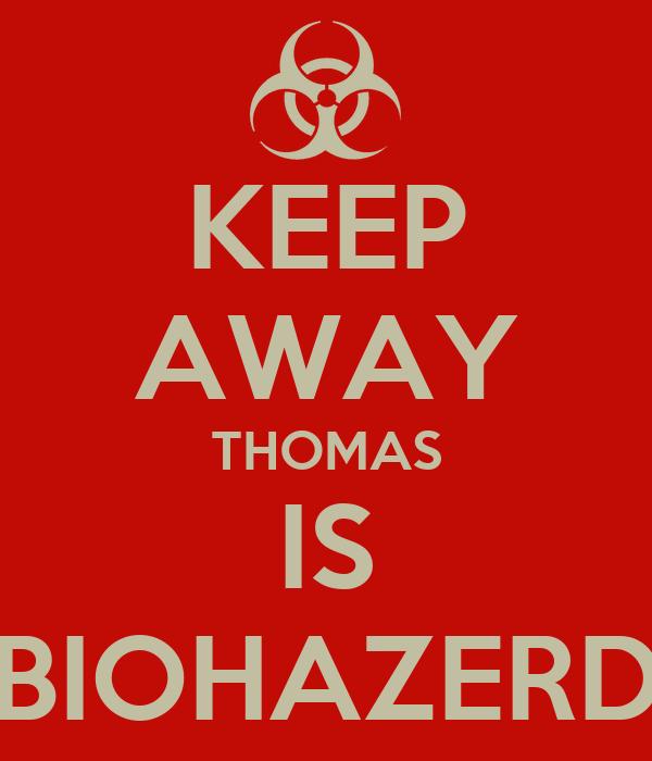 KEEP AWAY THOMAS IS BIOHAZERD