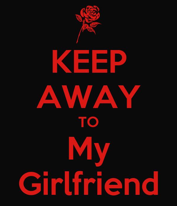 KEEP AWAY TO My Girlfriend