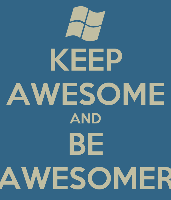 KEEP AWESOME AND BE AWESOMER