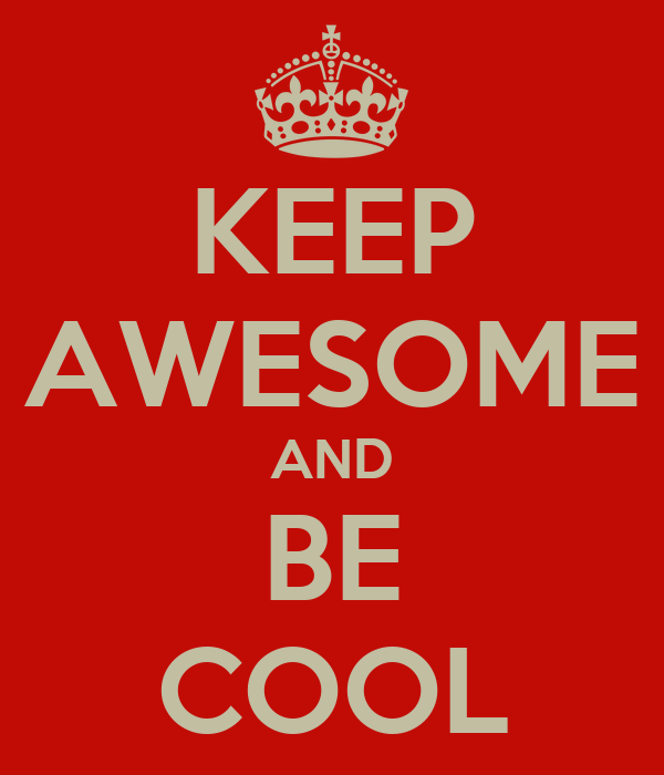 KEEP AWESOME AND BE COOL