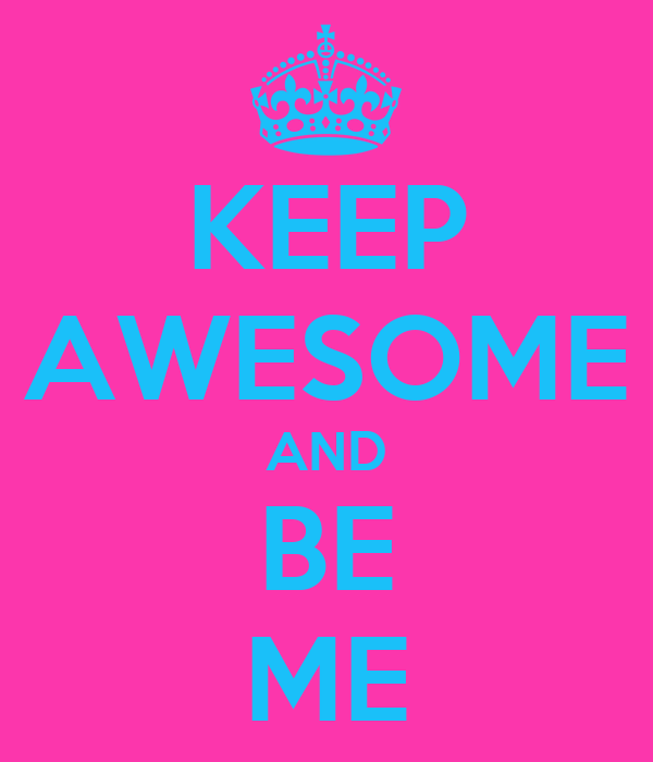 KEEP AWESOME AND BE ME